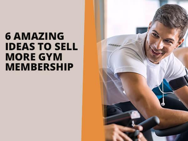 6 Amazing Ideas to Sell More Gym Membership
