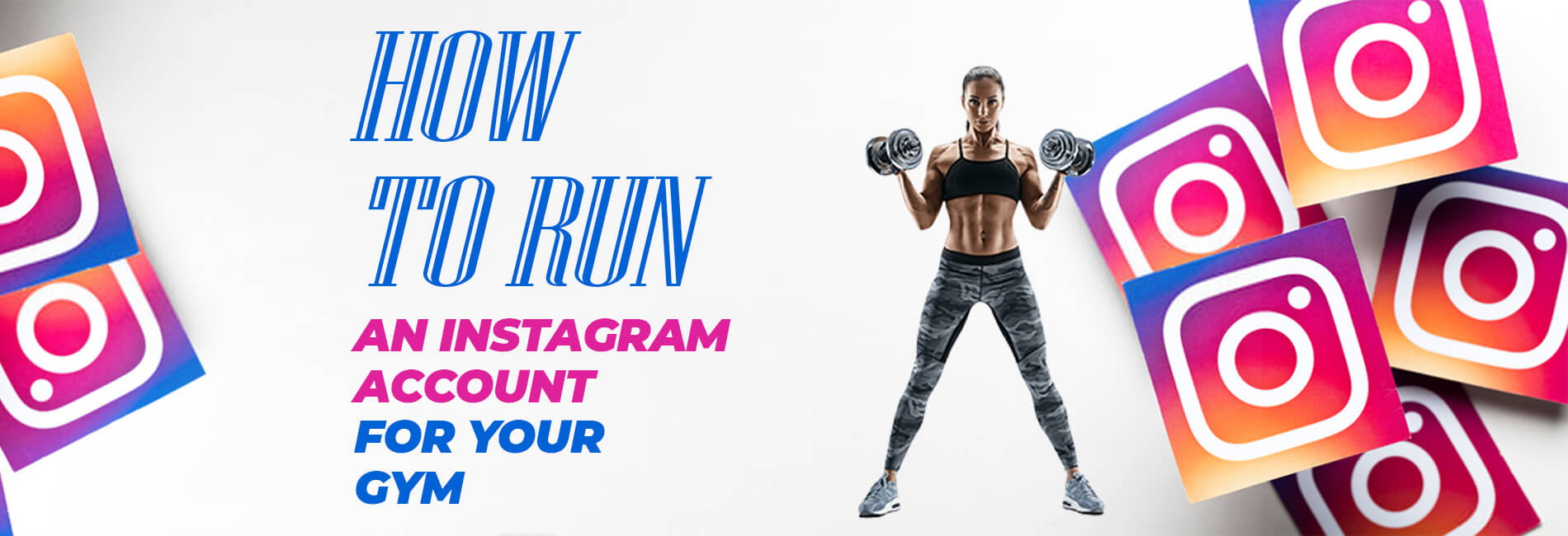 How to Run an Instagram Account for Your Gym