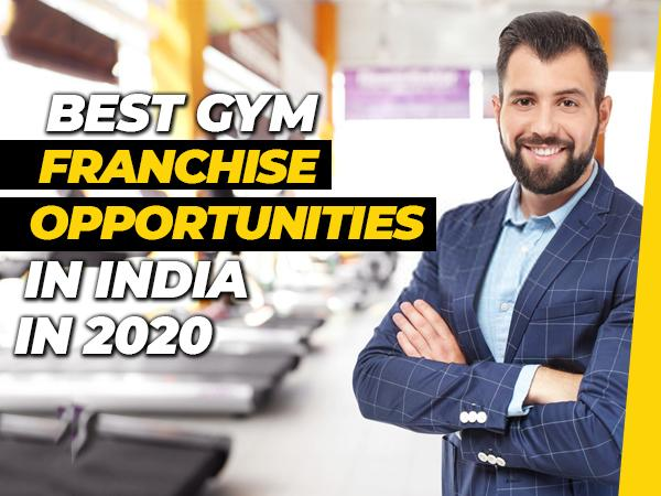 Best Gym Franchise Opportunities in India in 2020