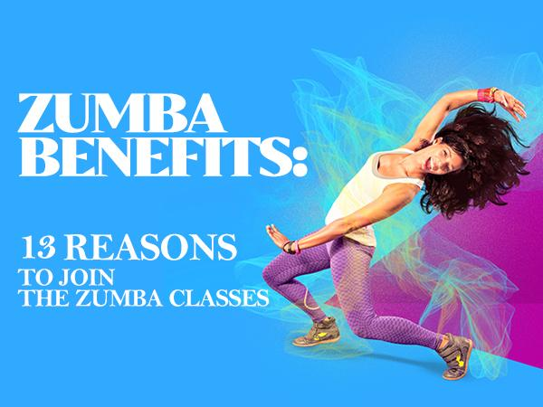 Zumba Benefits: 13 Reasons to Join the Zumba Classes